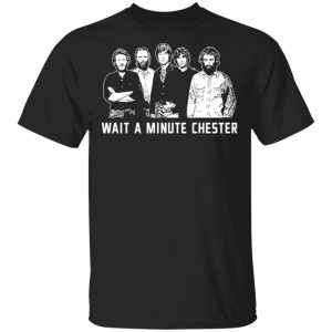 Wait A Minute Chester The Band Version In Black Shirt, Hoodie, Tank Apparel