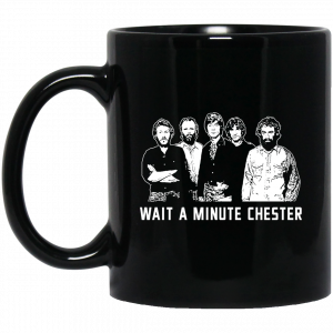 Wait A Minute Chester The Band Version In Black Mug Coffee Mugs