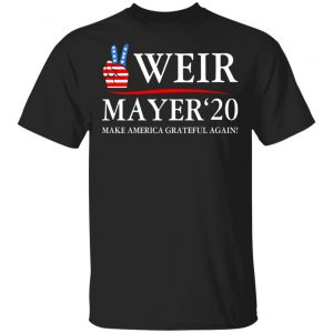 Weir Mayer 2020 Make America Grateful Again Shirt, Hoodie, Tank Apparel
