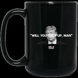 Will You Shut Up Man Biden Harris Anti Donald Trump 2020 Mug Coffee Mugs 2
