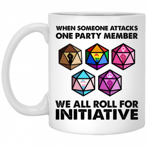 When Someone Attacks One Party Member We All Roll For Initiative Mug Coffee Mugs