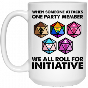 When Someone Attacks One Party Member We All Roll For Initiative Mug Coffee Mugs 2