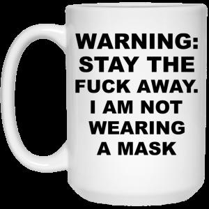 Warning Stay The Fuck Away I Am Not Wearing A Mask Mug Coffee Mugs 2