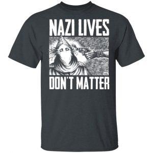 Nazi Lives Don't Matter Shirt, Hoodie, Tank Apparel 2