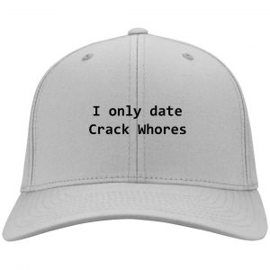 I Only Date Crack Whores Hats Hat