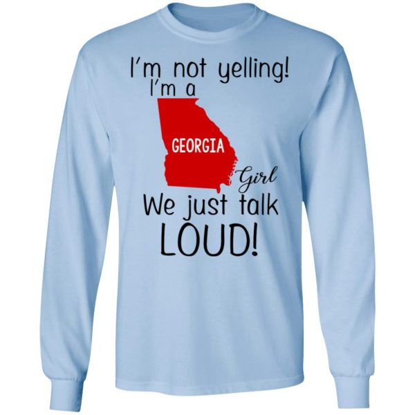 I'm Not Yelling I'm A Georgia Girl We Just Talk Loud T-Shirts, Hoodie, Tank Apparel