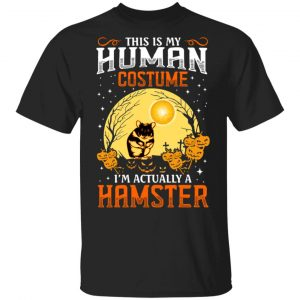 This Is Human Costume I'm Actually A Hamster Shirt, Hoodie, Tank Apparel