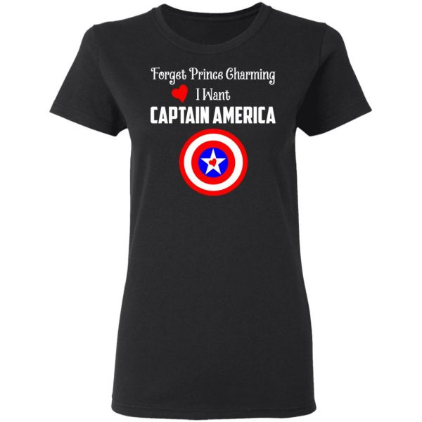 Forget Prince Charming I Want Captain America Shirt, Hoodie, Tank Apparel