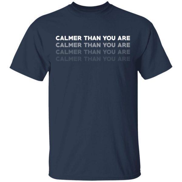 Calmer Than You Are Shirt, Hoodie, Tank Apparel 5