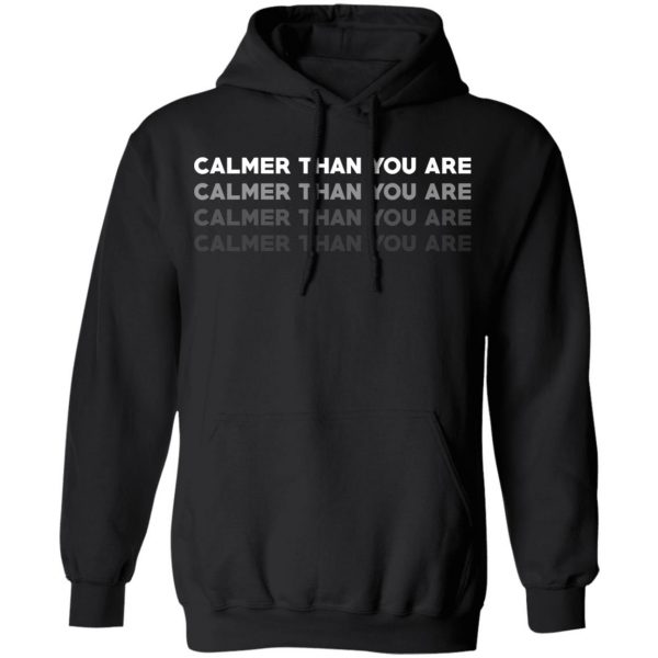 Calmer Than You Are Shirt, Hoodie, Tank Apparel