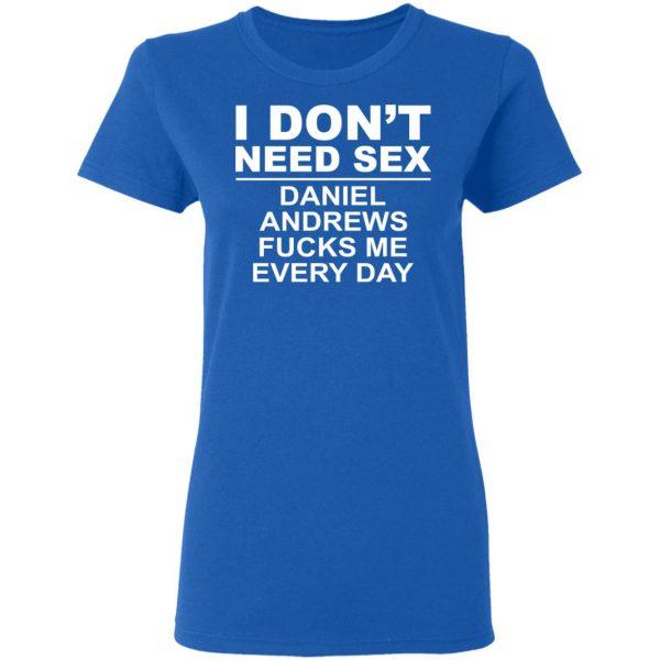 I Don't Need Sex Daniel Andrews Fucks Me Everyday Shirt, Hoodie, Tank Apparel 10