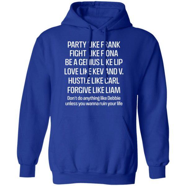 Party Like Frank Fight Like Fiona Be A Genius Like Lip Love Like Kev And V Shirt, Hoodie, Tank Apparel 14