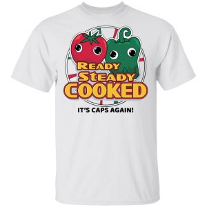 Ready Steady Cooked It's Caps Again Shirt, Hoodie, Tank Apparel 2