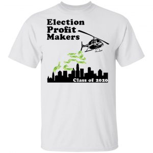Election Profit Makers Class Of 2020 Shirt, Hoodie, Tank Apparel