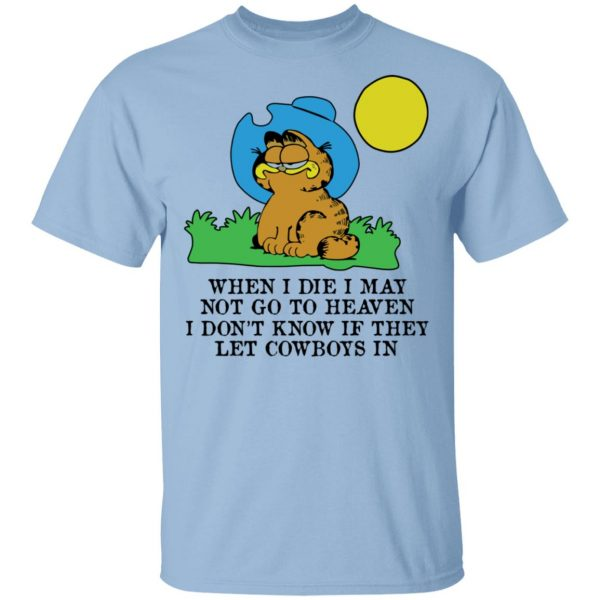 When I Die I May Not Go To Heaven I Don't Know If They Let Cowboy In Garfield Shirt, Hoodie, Tank Apparel 3