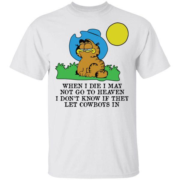 When I Die I May Not Go To Heaven I Don't Know If They Let Cowboy In Garfield Shirt, Hoodie, Tank Apparel 4
