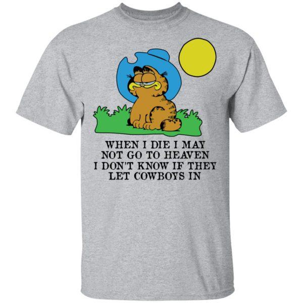 When I Die I May Not Go To Heaven I Don't Know If They Let Cowboy In Garfield Shirt, Hoodie, Tank Apparel 5