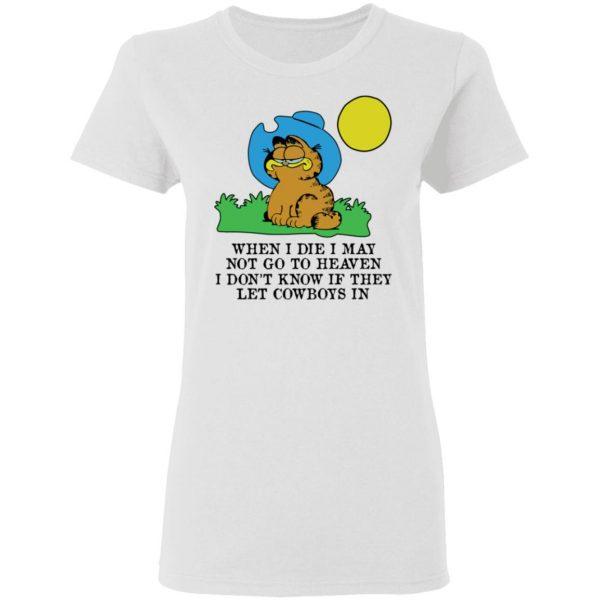 When I Die I May Not Go To Heaven I Don't Know If They Let Cowboy In Garfield Shirt, Hoodie, Tank Apparel