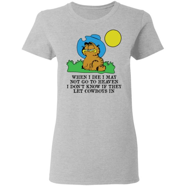 When I Die I May Not Go To Heaven I Don't Know If They Let Cowboy In Garfield Shirt, Hoodie, Tank Apparel 8