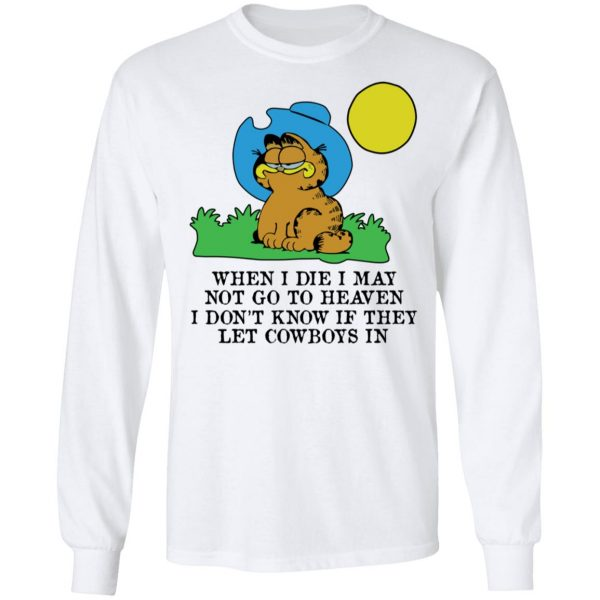 When I Die I May Not Go To Heaven I Don't Know If They Let Cowboy In Garfield Shirt, Hoodie, Tank Apparel 10