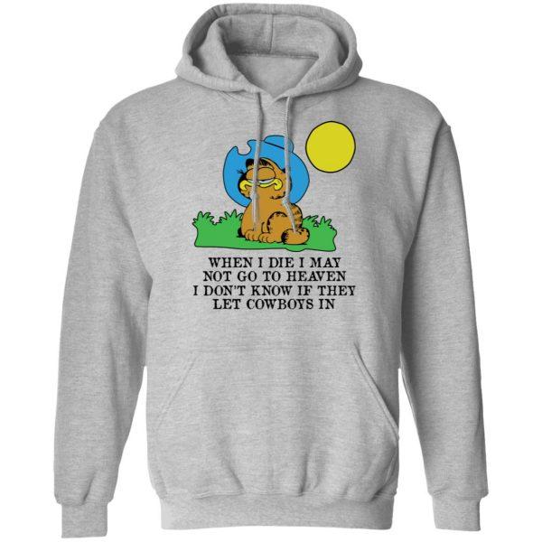 When I Die I May Not Go To Heaven I Don't Know If They Let Cowboy In Garfield Shirt, Hoodie, Tank Apparel 12