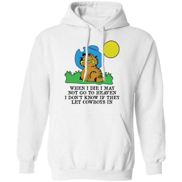 When I Die I May Not Go To Heaven I Don't Know If They Let Cowboy In Garfield Shirt, Hoodie, Tank Apparel 13
