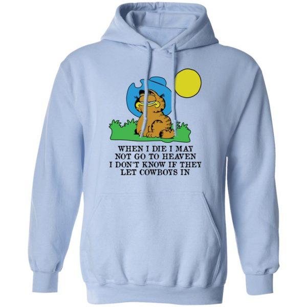 When I Die I May Not Go To Heaven I Don't Know If They Let Cowboy In Garfield Shirt, Hoodie, Tank Apparel 14