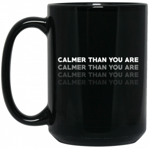 Calmer Than You Are Mug Coffee Mugs 2