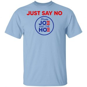 Just Say No Sleepy Joe And The Hoe Shirt, Hoodie, Tank Apparel