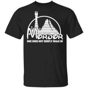 Mordor One Does Not Simply Walk In Shirt, Hoodie, Tank Apparel