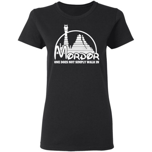 Mordor One Does Not Simply Walk In Shirt, Hoodie, Tank Apparel