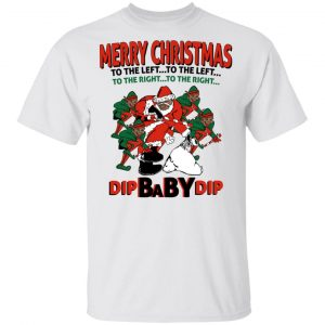 Dip Baby Dip Merry Christmas To The Left To The Right Shirt, Hoodie, Tank Apparel