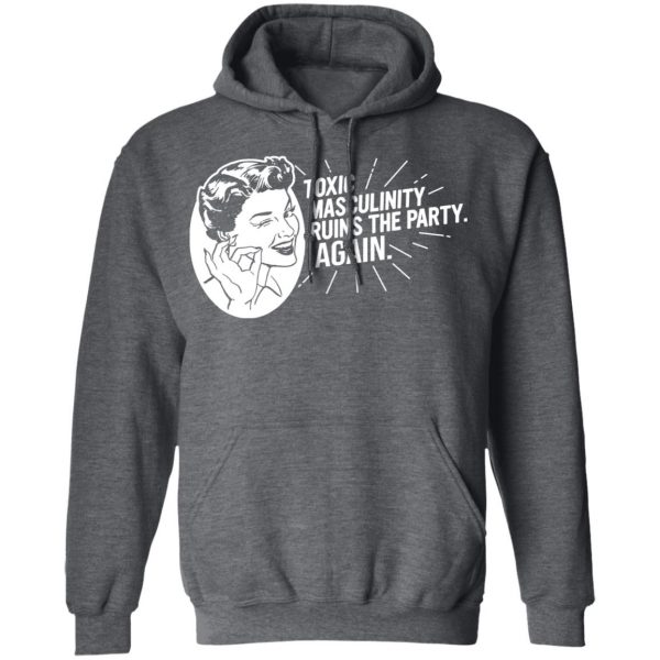 Toxic Masculinity Ruins The Party Again SSDGM MFM Shirt, Hoodie, Tank Apparel