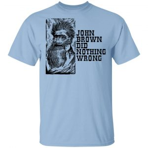 John Brown Did Nothing Wrong Front Shirt, Hoodie, Tank Apparel