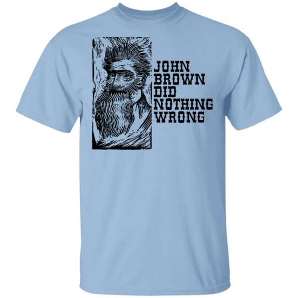 John Brown Did Nothing Wrong Front Shirt, Hoodie, Tank Apparel 3