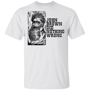John Brown Did Nothing Wrong Front Shirt, Hoodie, Tank Apparel 2