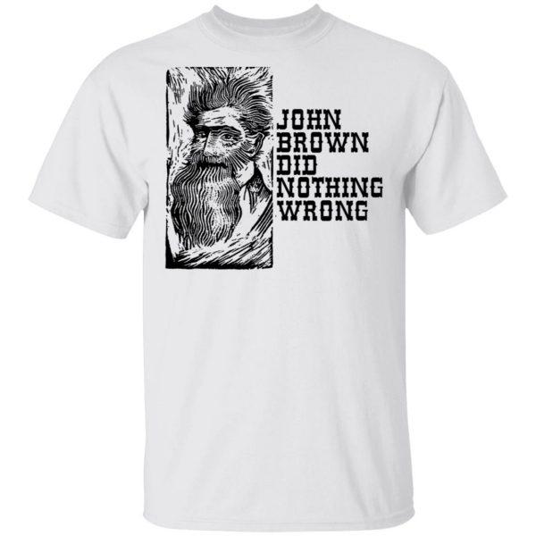 John Brown Did Nothing Wrong Front Shirt, Hoodie, Tank Apparel 4