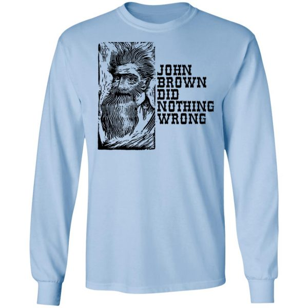 John Brown Did Nothing Wrong Front Shirt, Hoodie, Tank Apparel 11