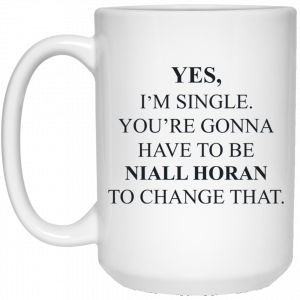 Yes I'm Single You're Gonna Have To Be Niall Horan To Change That Mug Coffee Mugs