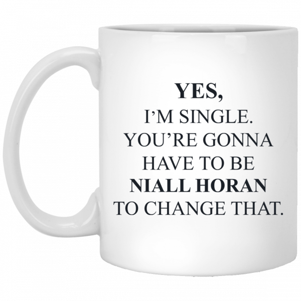 Yes I'm Single You're Gonna Have To Be Niall Horan To Change That Mug Coffee Mugs 3