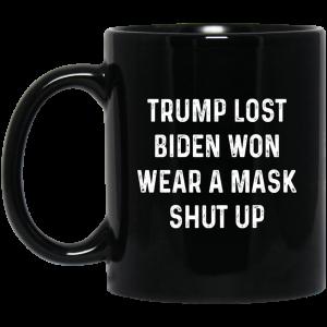Trump Lost Biden Won Wear A Mask Shut Up Mug Coffee Mugs