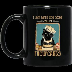 Black Cat I Just Baked You Some Shut The Fucupcakes Mug Coffee Mugs