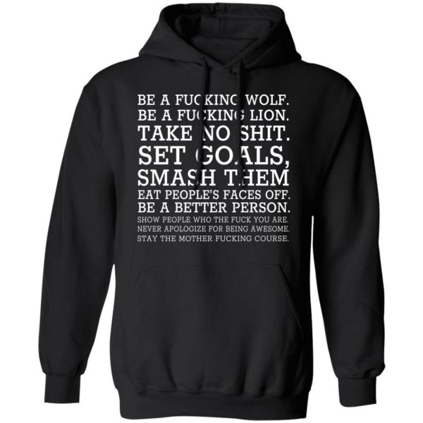 Be A Fucking Wolf Be A Fucking Lion Take No Shit Set Goals Smash Them Eat People's Faces Off Shirt, Hoodie, Tank Apparel 11