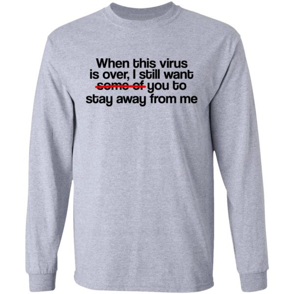 When This Virus Is Over I Still Want Some Of You To Stay Away From Me Shirt, Hoodie, Tank Apparel