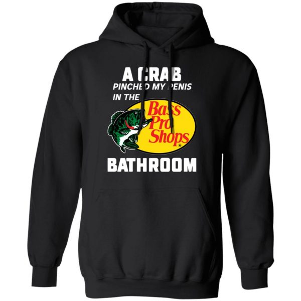 A Crab Pinched My Penis In The Bass Pro Shops Bathroom Shirt, Hoodie, Tank Apparel