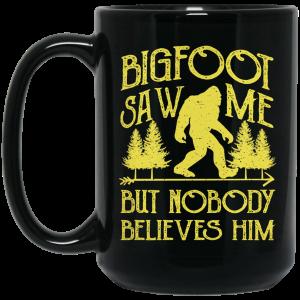 Bigfoot Saw Me But Nobody Believes Him Mug Coffee Mugs 2