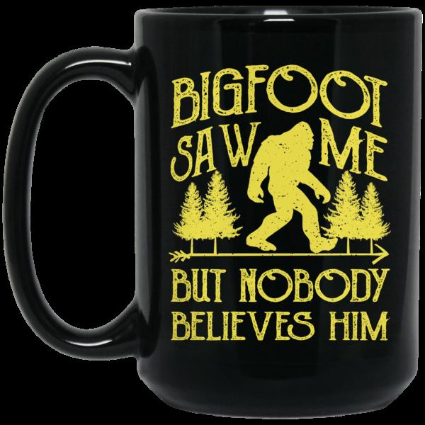 Bigfoot Saw Me But Nobody Believes Him Mug Coffee Mugs 4