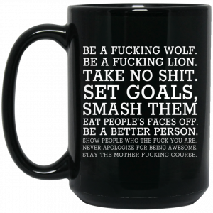 Be A Fucking Wolf Be A Fucking Lion Take No Shit Set Goals Smash Them Eat People's Faces Off Mug Coffee Mugs 2