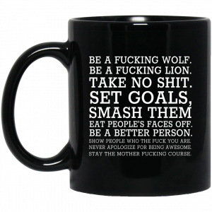 Be A Fucking Wolf Be A Fucking Lion Take No Shit Set Goals Smash Them Eat People's Faces Off Mug Coffee Mugs