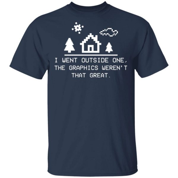 I Went Outside One The Graphics Weren't That Great Shirt, Hoodie, Tank Apparel
